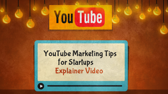 YouTube-Marketing-Tips-for-Startups-to-Promote-an-Explainer-Video