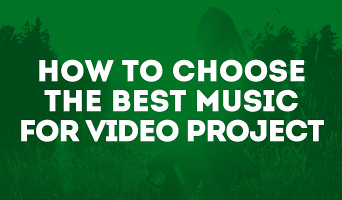 how-to-choose-the-best-music-for-video-project